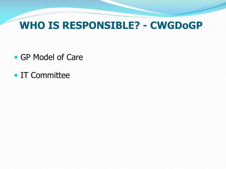 WHO IS RESPONSIBLE? - CWGDoGP
