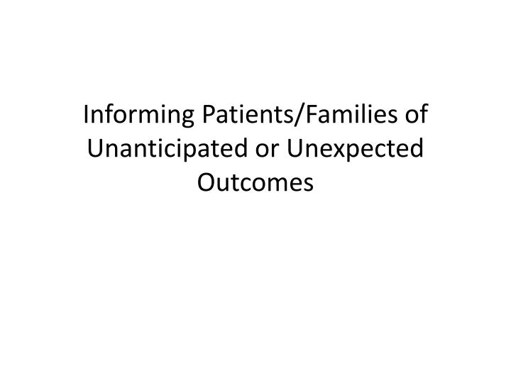 informing patients families of unanticipated or unexpected outcomes n.