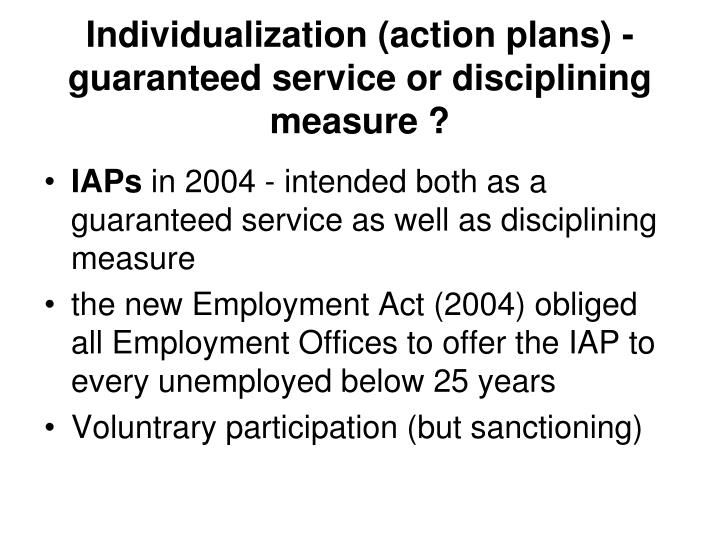 Individualization (action plans) - guaranteed service or disciplining measure ?