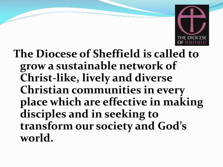 The Diocese of Sheffield is called to grow a sustainable network of Christ-like, lively and diverse ...