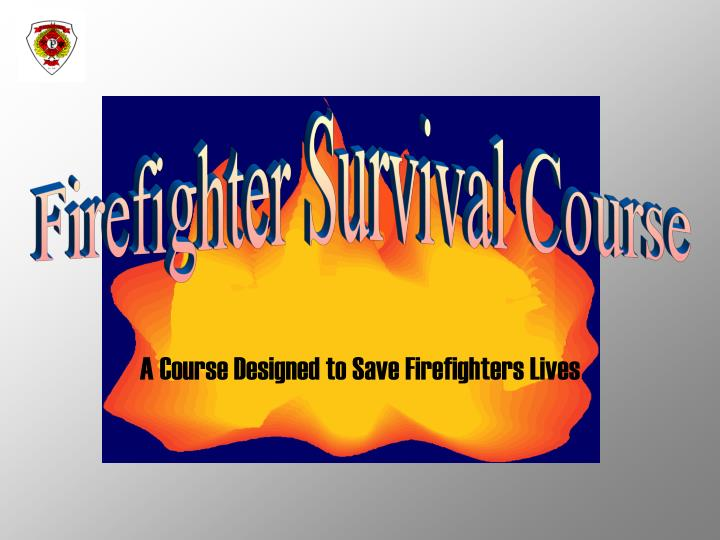 a course designed to save firefighters lives n.