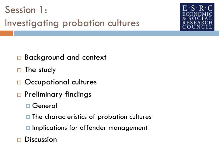 Session 1 investigating probation cultures
