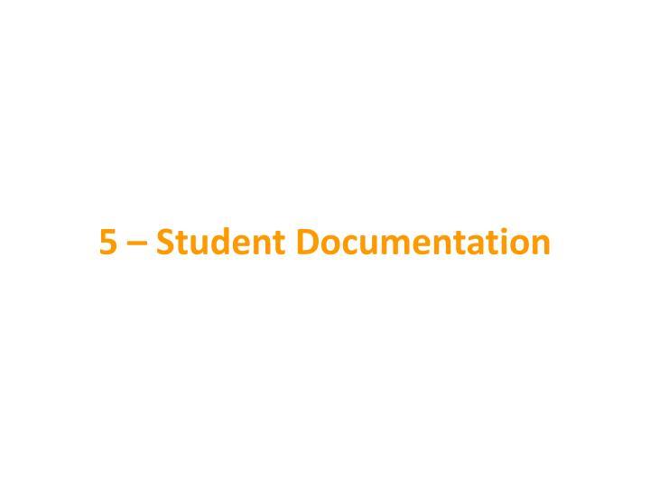 5 – Student Documentation