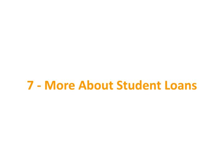 7 - More About Student Loans