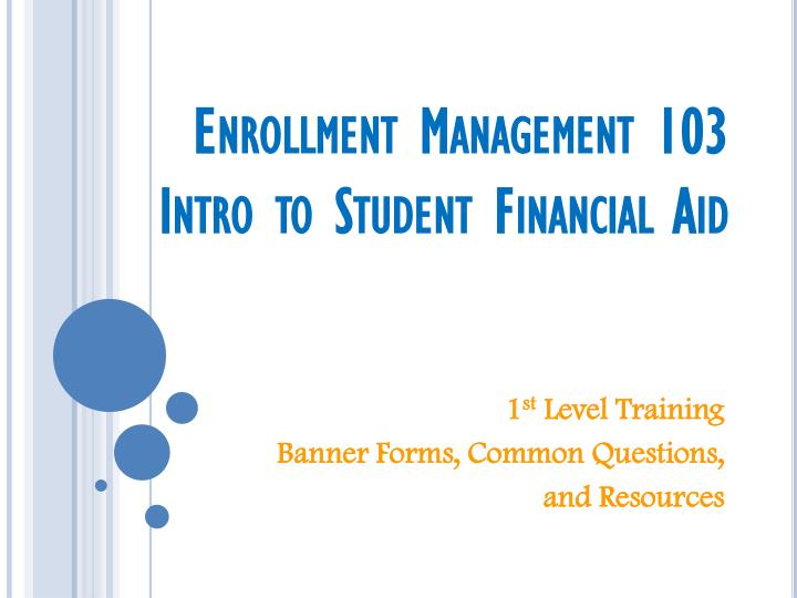 Enrollment management 103 intro to student financial aid