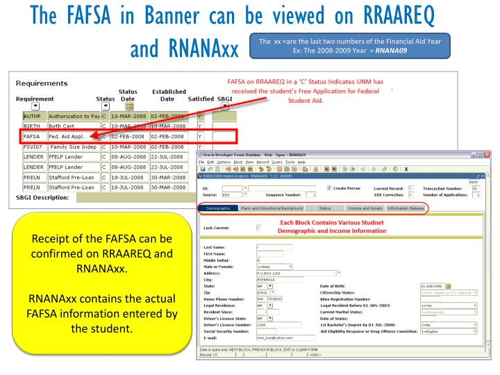 The FAFSA in Banner can be viewed on RRAAREQ          and RNANAxx