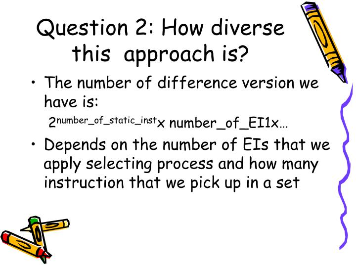 Question 2: How diverse this  approach is?