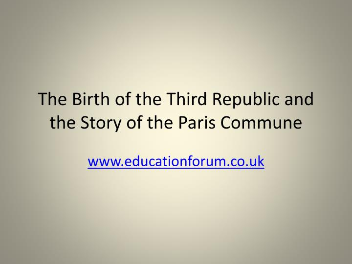 The birth of the third republic and the story of the paris commune