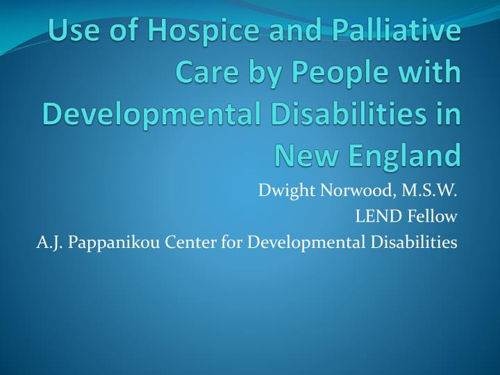 use of hospice and palliative care by people with developmental disabilities in new england n.