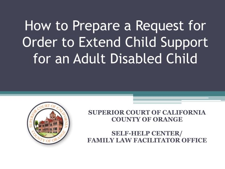 how to prepare a request for order to extend child support for an adult disabled child n.