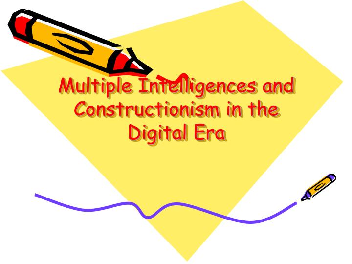 multiple intelligences and constructionism in the digital era n.