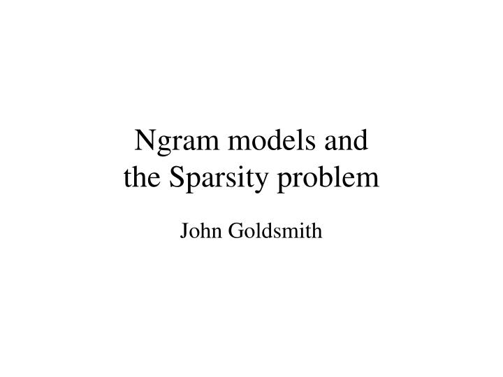 ngram models and the sparsity problem n.