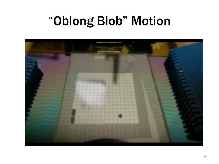 """Oblong Blob"" Motion"