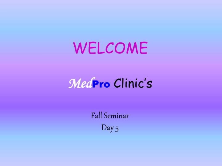 welcome med pro clinic s fall seminar day 5 n.