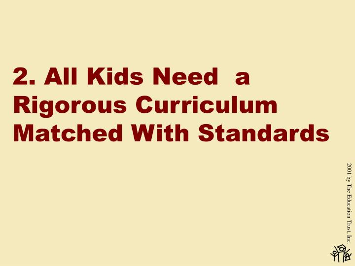 2. All Kids Need  a Rigorous Curriculum Matched With Standards
