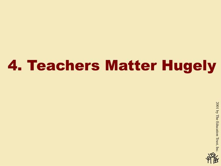 4. Teachers Matter Hugely