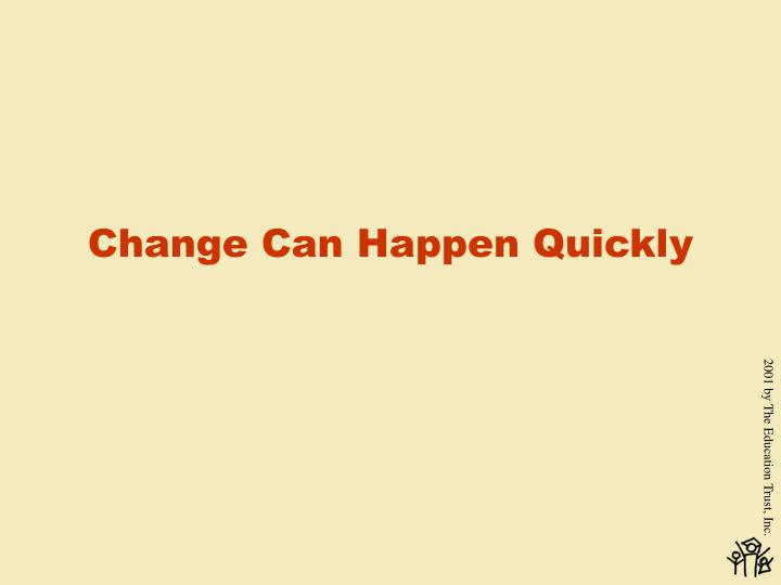 Change Can Happen Quickly