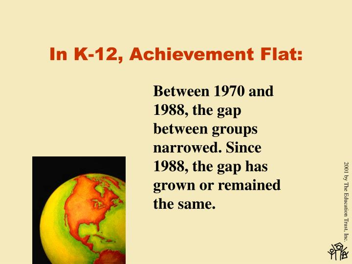 In K-12, Achievement Flat: