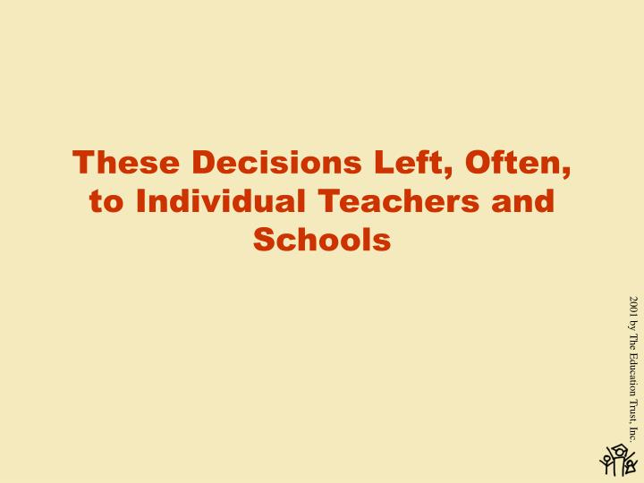 These Decisions Left, Often, to Individual Teachers and Schools