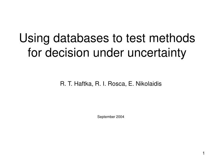 using databases to test methods for decision under uncertainty n.