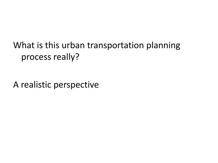 What is this urban transportation planning process really?