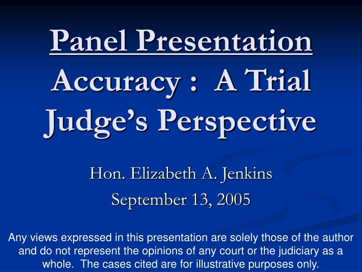 panel presentation accuracy a trial judge s perspective n.