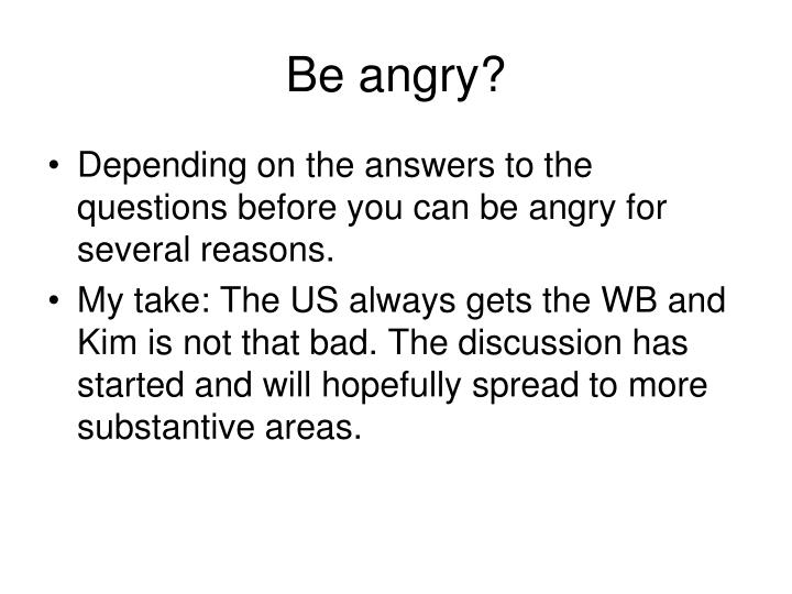Be angry?