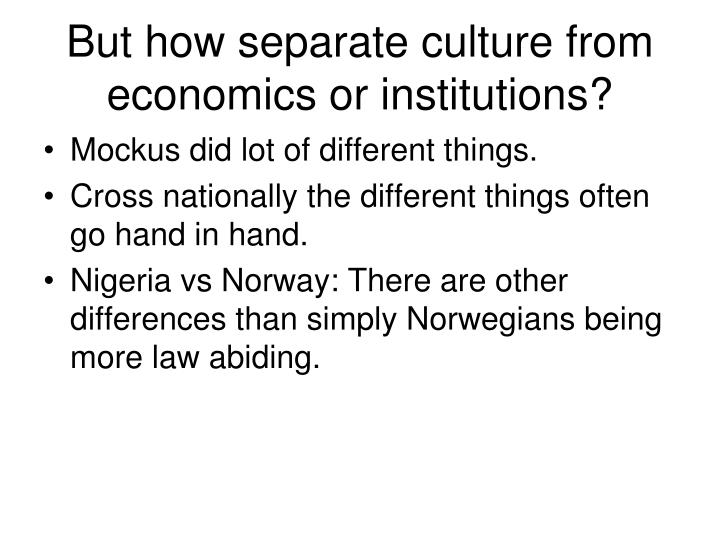 But how separate culture from economics or institutions?