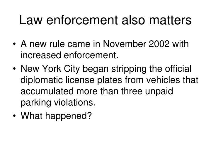 Law enforcement also matters