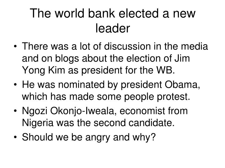 The world bank elected a new leader