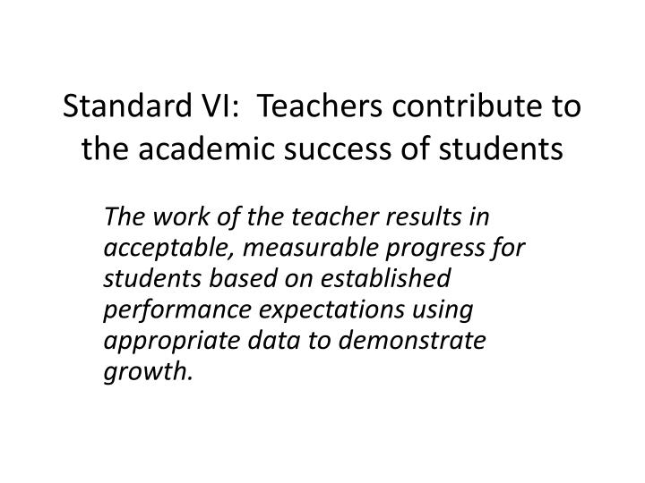 standard vi teachers contribute to the academic success of students n.