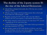 the decline of the 2 party system ii the rise of the liberal democrats