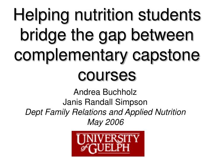 helping nutrition students bridge the gap between complementary capstone courses n.