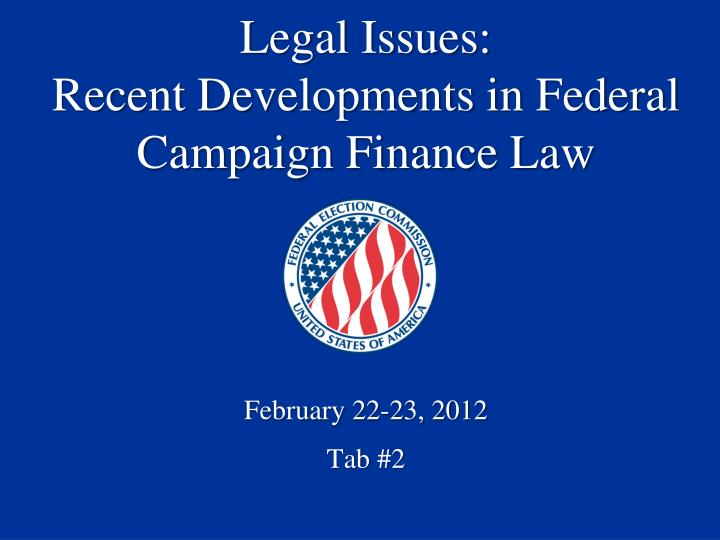 Legal issues recent developments in federal campaign finance law