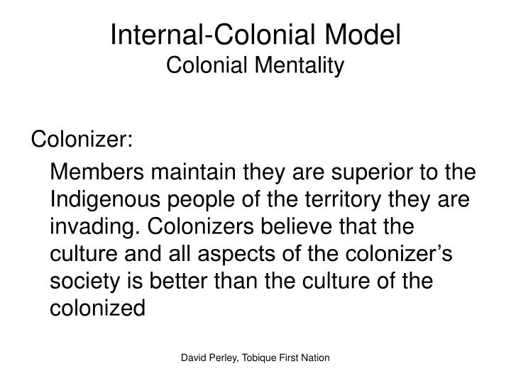 colonial mentality Colonial mentality: made in usa colonial mentality is a way of thinking that our colonizers namely, but not limited to the spaniards and americans.