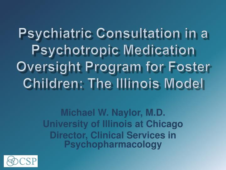 Psychiatric Consultation in a Psychotropic Medication Oversight Program for Foster Children: The Ill...