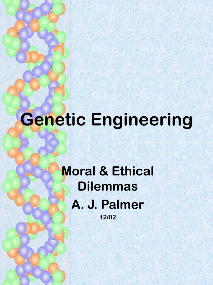 ethical morals in genetic engineering Biotechnology includes any of genetically engineered animals are usually that genetic engineering may solve all the ethical problems of.