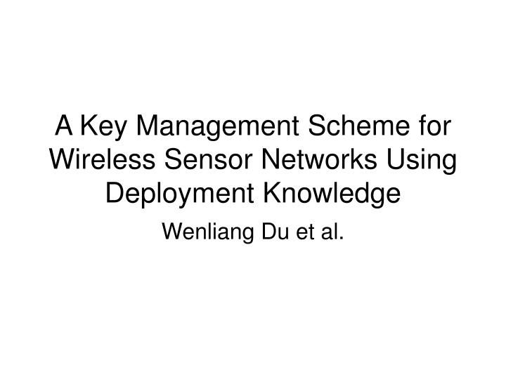 a key management scheme for wireless sensor networks using deployment knowledge n.