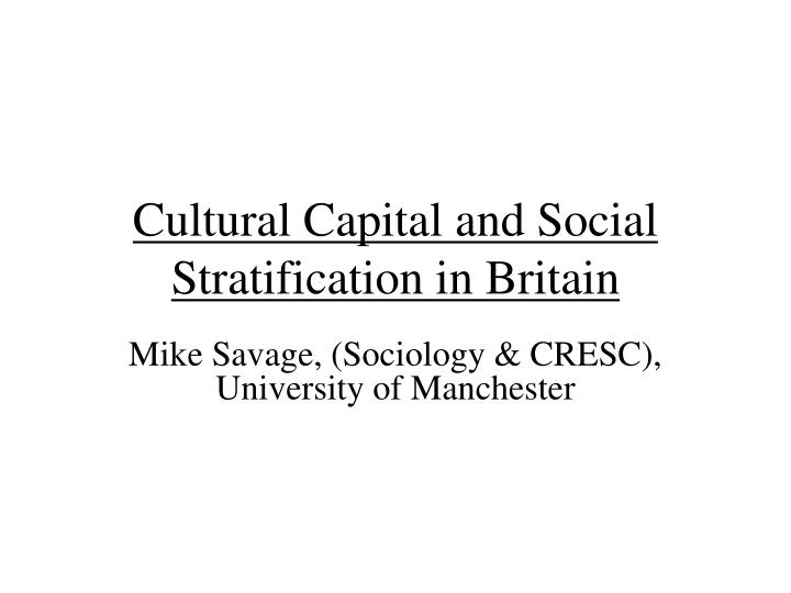 cultural capital and social stratification in britain n.
