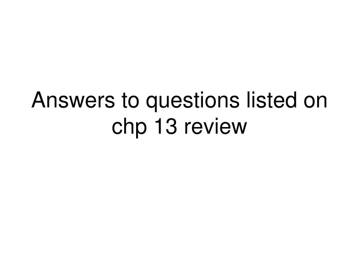 answers to questions listed on chp 13 review n.