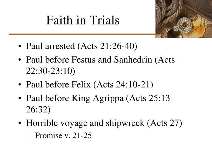 discuss pauls appearence before felix festus and Felix, festus, agrippa, and paul festus (unlike, felix but i replied to them that it is not roman procedure to hand any man over as a favor before the.