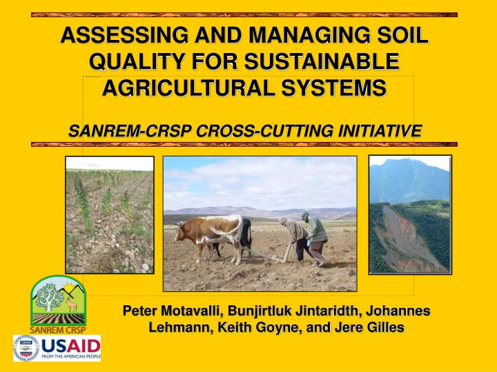 ASSESSING AND MANAGING SOIL QUALITY FOR SUSTAINABLE AGRICULTURAL SYSTEMS
