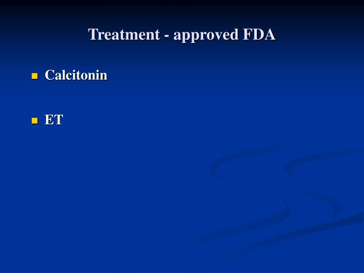 Treatment - approved FDA