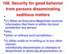 108 security for good behavior from persons disseminating seditious matters