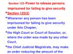section 123 power to release persons imprisoned for failing to give security1