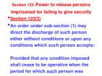 section 123 power to release persons imprisoned for failing to give security2