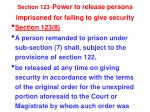 section 123 power to release persons imprisoned for failing to give security6