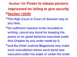 section 123 power to release persons imprisoned for failing to give security7