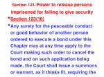 section 123 power to release persons imprisoned for failing to give security8
