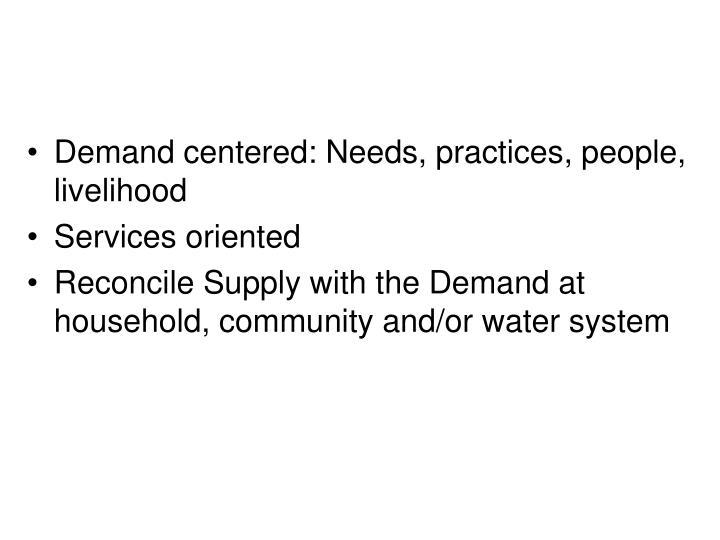 Demand centered: Needs, practices, people, livelihood